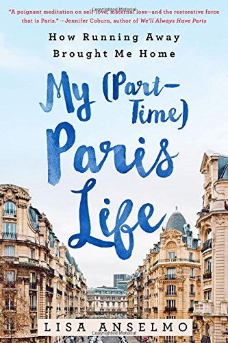 My (Part-Time) Paris Life by Lisa Anselmo | memoir