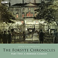 The Forsyte Chronicles: Part Two: A Modern Comedy (Dramatised)