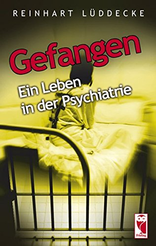 Gefangen: Ein Leben in der Psychiatrie