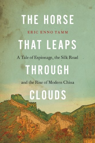 The Horse that Leaps Through Clouds: A Tale of Espionage, the Silk Road, and the Rise of Modern (Leap Silk)
