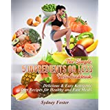 The Simple 5 Ingredients or Less Keto Cookbook: Delicious & Easy Ketogenic Diet Recipes for Healthy & Fast Meals (Keto Diet Coach Book 4)
