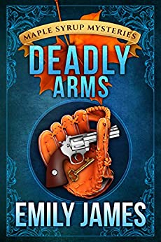 Deadly Arms: Maple Syrup Mysteries by [James, Emily]