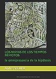 img - for LOS MAYAS DE LOS TIEMPOS REMOTOS: la omnipresencia de la hip tesis (Spanish Edition) book / textbook / text book