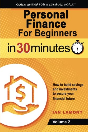 Personal Finance For Beginners In 30 Minutes, Volume 2: How to build savings and investments to secure your financial future