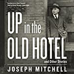 Up in the Old Hotel, and Other Stories | Joseph Mitchell