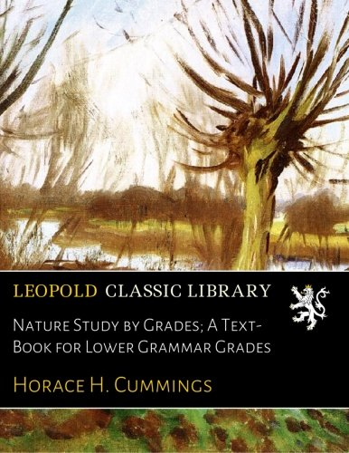 Read Online Nature Study by Grades; A Text-Book for Lower Grammar Grades pdf
