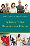 A Toolkit for Department Chairs, Buller, Jeffrey L. and Cipriano, Robert E., 1475814186