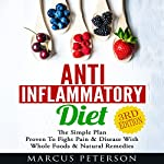 Anti Inflammatory Diet: The Simple Plan Proven to Fight Pain & Disease with Whole Foods & Natural Remedies   Marcus Peterson