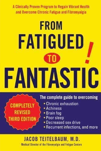 From Fatigued to Fantastic by Teitelbaum, Jacob 3rd (third) Edition (10/4/2007)