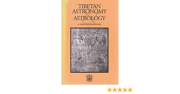 Tibetan Astronomy and Astrology: A brief Introduction (1st Edition): Jampa  Gyaltsen Dagthon; Bod gzun dbus sman rtsis khan (Dharmsala, India):  9788186419014: Amazon.com: Books