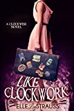 LIKE CLOCKWORK: A Young Adult Time Travel Romance (The Clockwise Series Book 3)