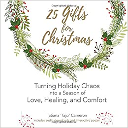 25 gifts for christmas turning holiday chaos into a season of love healing and comfort tatiana tajci cameron 9781978045750 amazoncom books
