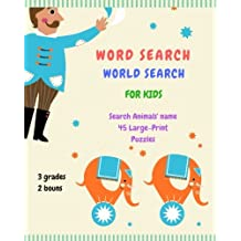 Word Search World Search For Kids: Search 190+ Animals? names, 3 grades(Junior:12x12, Middle:15x15, Advanced:20x20), 2 bonus, 45 Large-Print Puzzles, Activity books for kids ages 6-12, 8 x 10in.