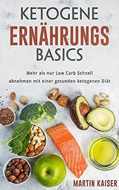 Ketogene Ernährungs Basics, Mehr als nur Low Carb Schnell abnehmen mit einer gesunden ketogenen Diät (German Edition)