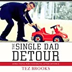 The Single Dad Detour: Directions for Fathering After Divorce | Tez Brooks