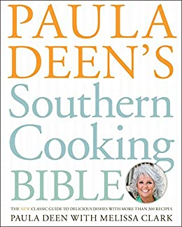 Paula Deen's Southern Cooking Bible: The New Classic Guide to Delicious Dishes with More Than 300 Recipes by [Deen, Paula]