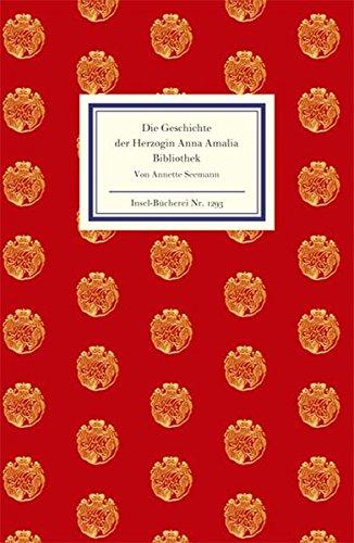 Die Geschichte der Herzogin Anna Amalia Bibliothek (Insel-Bücherei, Band 1293) Gebundenes Buch – 17. September 2007 Annette Seemann Constantin Beyer Insel Verlag 345819293X