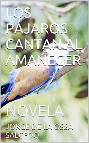 LOS PÁJAROS CANTAN AL AMANECER: NOVELA (Spanish Edition)