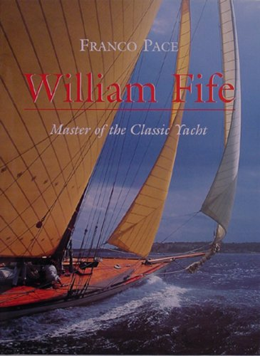 William Fife: Master of the Classic Yacht - Classic Wooden Yachts