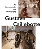 Gustave Caillebotte : An Impressionist and Photography, , 3777459216