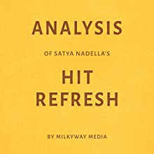 Analysis of Satya Nadella's Hit Refresh Audiobook by Milkyway Media Narrated by Todd Mansfield