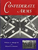 Confederate Arms, William A. Albaugh and Edward N. Simmons, 1568372647