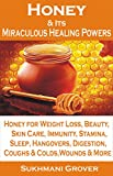 Honey: Honey & Its Miraculous Healing Powers: Honey For Weight Loss, Honey for Immunity, Honey for Diabetes, Skin Care, Beauty, Energy, Sleep, Hangovers. - All Your Questions Answered Book 2