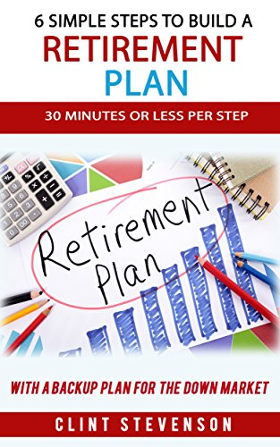 SIX SIMPLE STEPS TO BUILD A RETIREMENT PLAN by Clint Stevenson