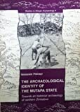 The archaeological identity of the Mutapa State: Towards an historical archaeology of northern Zimbabwe (Studies in African archaeology)