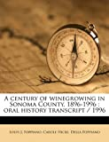 A Century of Winegrowing in Sonoma County, 1896-1996, Louis J. Foppiano and Carole Hicke, 1171837364