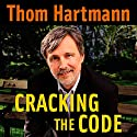 Cracking the Code Audiobook by Thom Hartmann Narrated by Lloyd James