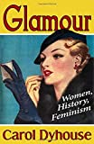 img - for Glamour: History, Women, Feminism by Carol Dyhouse (2011-02-10) book / textbook / text book