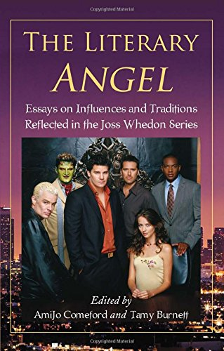 The Literary Angel: Essays on Influences and Traditions Reflected in the Joss Whedon Series