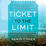 Ticket to the Limit: How Passion and Performance Can Transform Your Life and Your Business into an Amazing Adventure | Randy Cohen