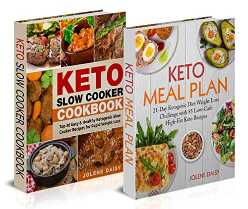 Keto Cookbook: Two Manuscripts in One Keto Guide. Keto Bundle: Keto Meal Plan and Keto Slow Cooker Cookbook (Keto Recipes, Keto Weight Loss, Keto Reset, Easy Keto, Keto Crock Pot, Keto Diet) by Jolene Daisy