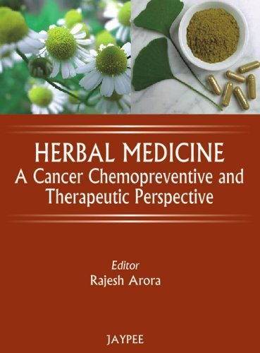 Herbal Medicine: A Cancer Chemopreventive and Therapeutic Perspective by Arora (2009-09-01)