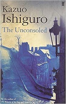 The unconsoled / Kazuo Ishiguro. | Ishiguro, Kazuo