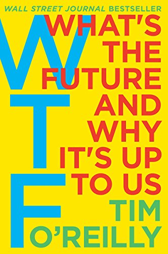 WTF?: What's the Future and Why It's Up to Us cover