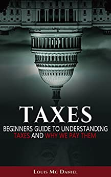 Taxes: Taxes Beginners Guide To Understanding Taxes
