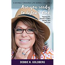 Are you ready to listen? -God: Tapping into Divinely Guided Healing and Self-Love (A Divinely Ordered Life Book 1)