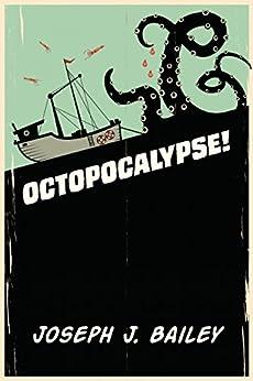Octopocalypse by [Bailey, Joseph J.]