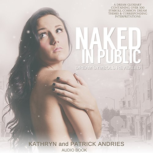 Naked In Public: Dream Symbols Revealed by Ozark Mountain Publishing