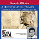 A History of Ancient Sparta: Valor, Virtue, and Devotion in the Greek Golden Age Audiobook by Timothy B. Shutt Narrated by Timothy B. Shutt