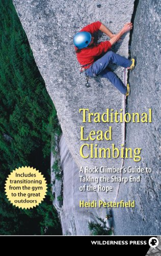(Traditional Lead Climbing: A Rock Climber's Guide to Taking the Sharp End of the Rope )