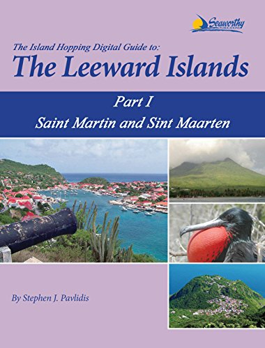 The Island Hopping Digital Guide To The Leeward Islands - Part I - Saint Martin and Sint Maarten