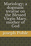 Mariology; a dogmatic treatise on the Blessed Virgin Mary, mother of God