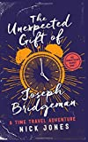: The Unexpected Gift of Joseph Bridgeman: A Time Travel Adventure (Downstream Diaries) (Volume 1)