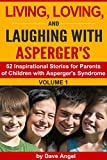 img - for Living, Loving and Laughing with Asperger's (Volume 1): 52 Tips, Stories and Inspirational Ideas for Parents of Children with Asperger's (Living, Loving and Laughing with Asperger's Series) book / textbook / text book