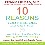 10 Reasons You Feel Old and Get Fat...: And How YOU Can Stay Young, Slim, and Happy! | Frank Lipman M.D.