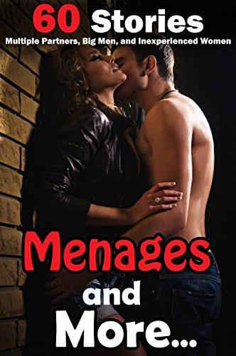 Freeleaf - Menages and More - 60 Erotica Stories of Multiple Partners, Big Men, and Inexperienced Women!